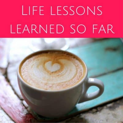 Life lessons learned so far