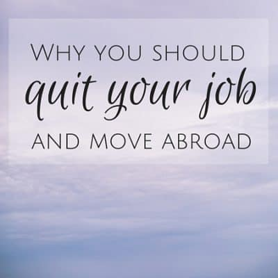 Why you should quit your job and move abroad