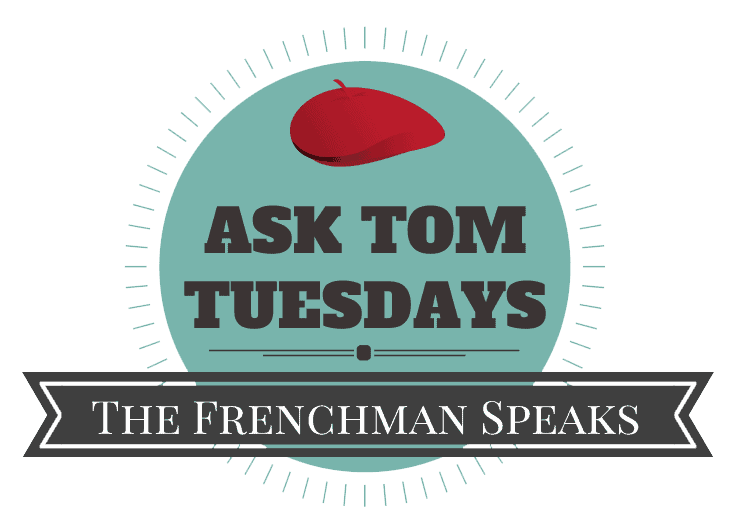 ask tom tuesdays french guy questions