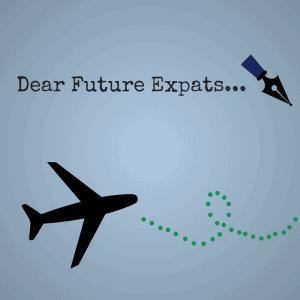 Dear Future Expats...