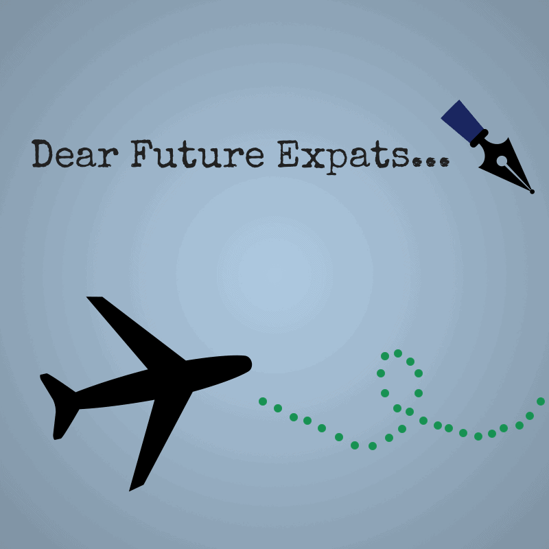 Dear Future Expats...