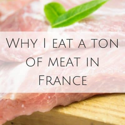Why I eat a ton of meat in France