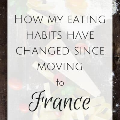 How my eating habits have changed since moving to France