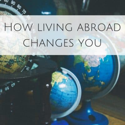 How living abroad changes you