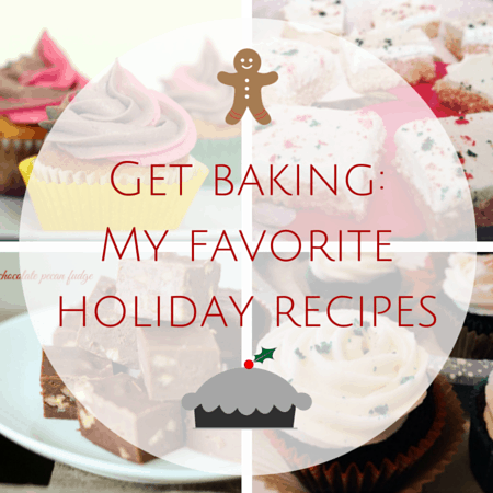 Get baking_ My favorite holiday recipes
