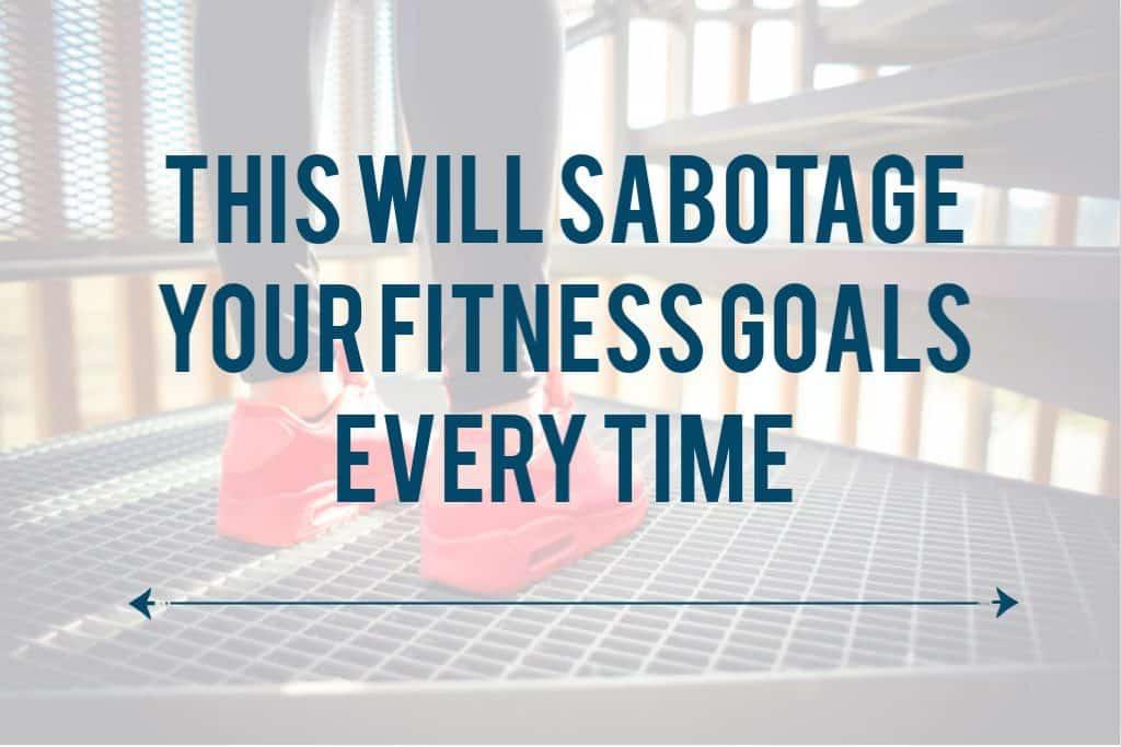 sabotage your fitness goals