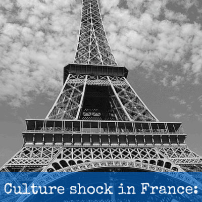 Culture shock in France: 13 Things that may surprise you (especially #10)