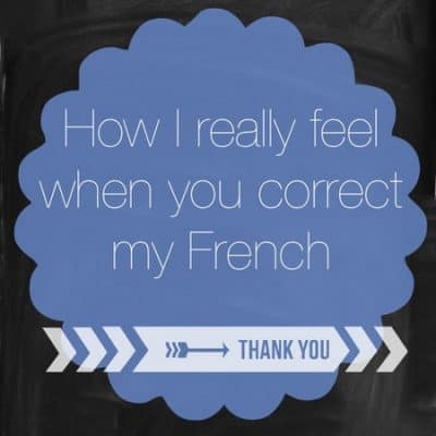 What I'm really thinking when you correct my French