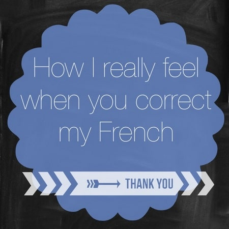 when you correct my french