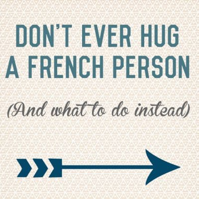 Hugging in France: Never hug a French person! (and what to do instead)