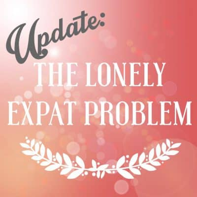 UPDATE: Lonely expat problem and making friends abroad