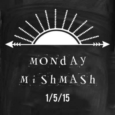 Monday Mishmash 1/5/15