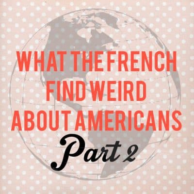 Part 2: What the French find weird about Americans