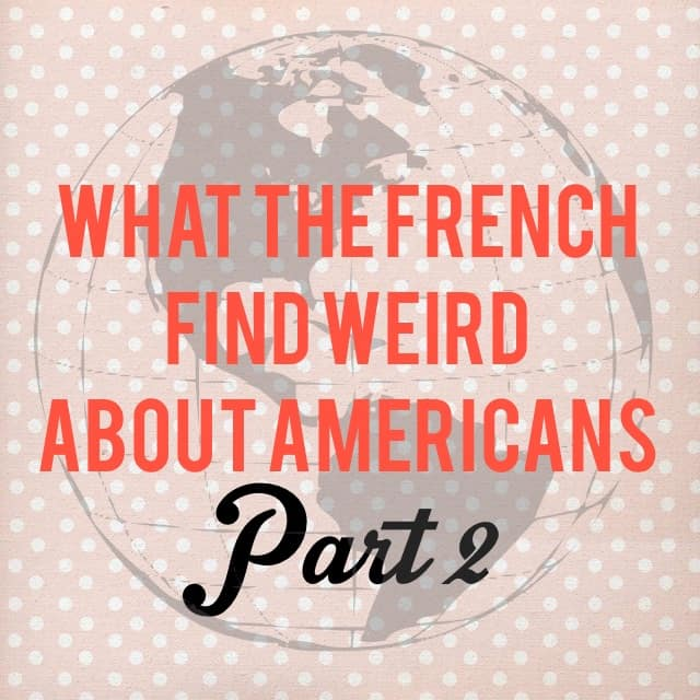 what the french find weird about americans part 2