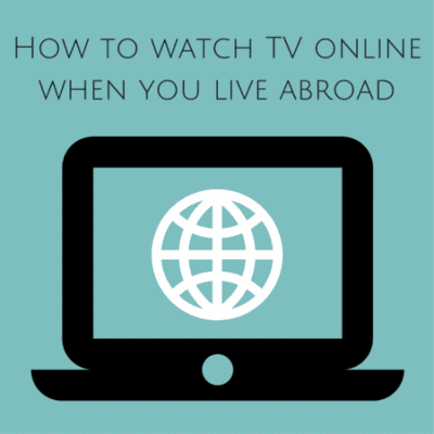 How to watch TV shows and movies online when you live abroad