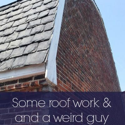Some work on the roof & a weird guy who showed up at our door