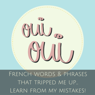 French lesson: Listen for these words & phrases that tripped me up