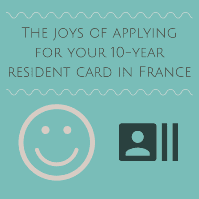 The joys of applying for your 10-year residence card in France