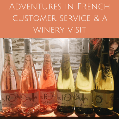 Adventures in French customer service & a winery visit