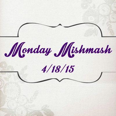 Monday Mishmash 4/13/15
