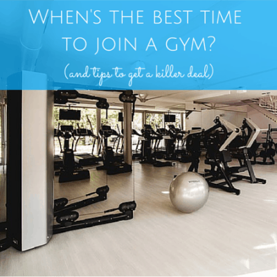 When's the best time to join a gym? (and tips to get a killer deal)