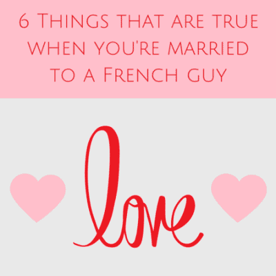 6 Things that are true when you have a French husband
