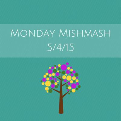 Monday Mishmash 5/4/15