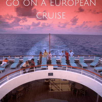 5 Reasons why you should go on a European cruise