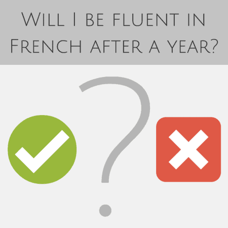 Will I be fluent in French after a year-