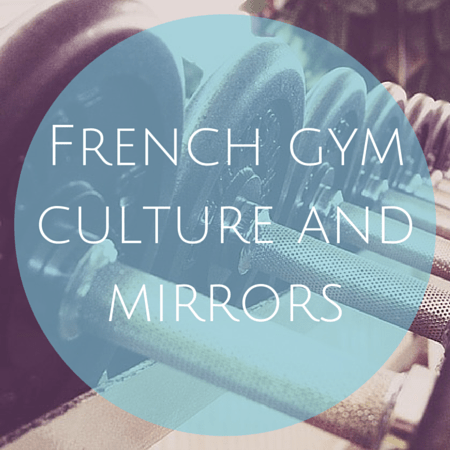 French gym culture and mirrors