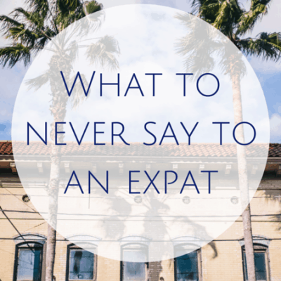6 Things to never say to an expat (and what to ask instead)