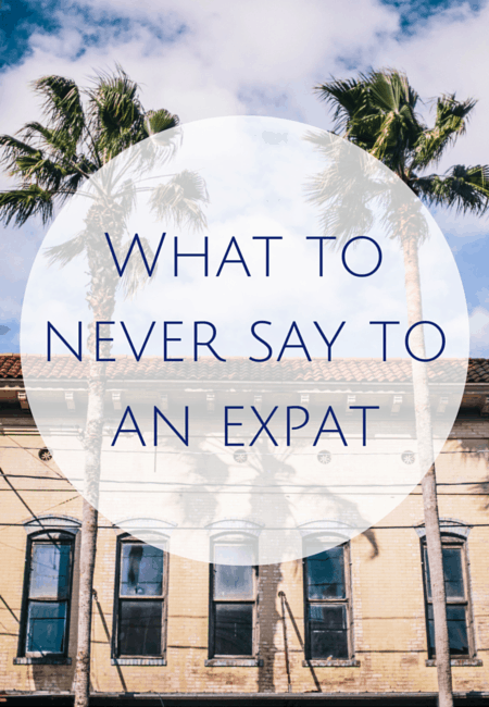 What to never say to an expat
