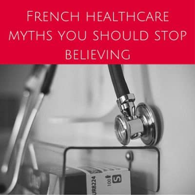 4 Myths about the French healthcare system you should stop believing
