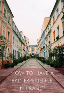 How to have a bad experience in France