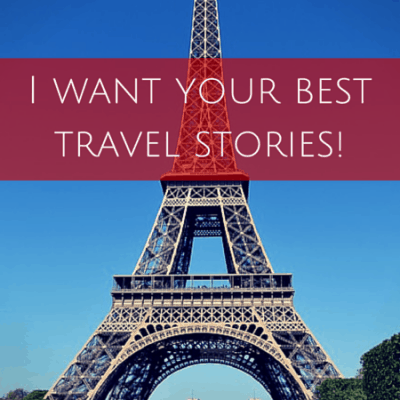 I want to hear from you! Craziest/most embarrassing/weirdest travel stories
