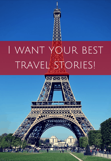 I want your best travel stories!