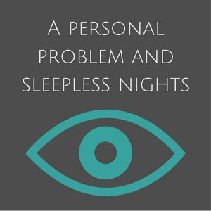 A personal problem and sleepless nights