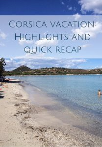 Corsica vacation- Highlights and quick recap