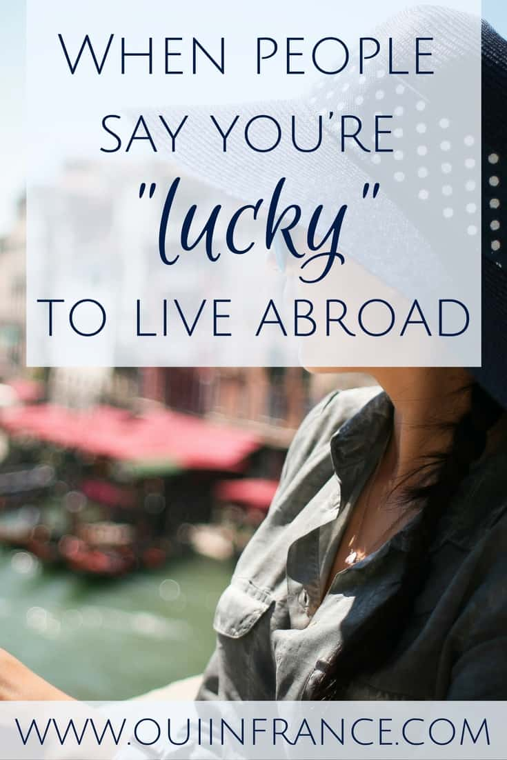 when people say you're lucky to live abroad