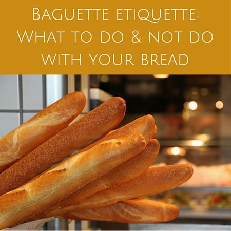 Baguette etiquette- What to do and not do with your bread