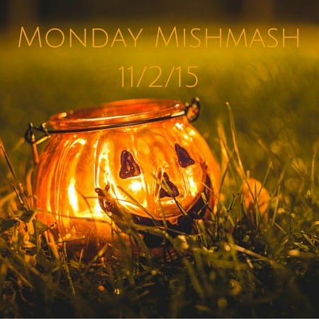 Monday Mishmash 11-2-15