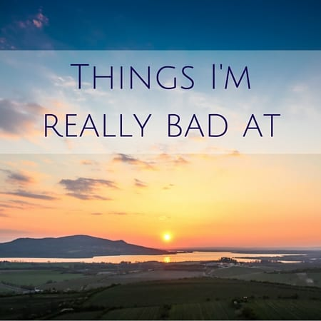 Things I'm really bad at