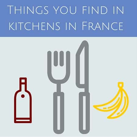 Things you find in kitchens in France