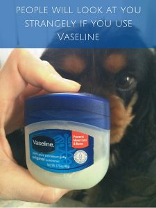 people will look at you strangely if you use Vaseline