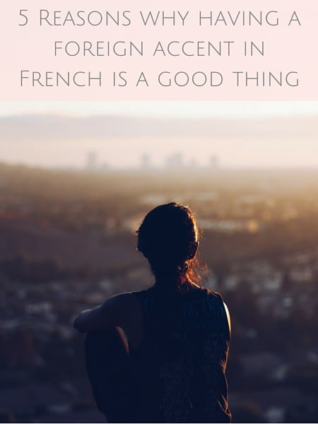 Reasons why having a foreign accent in French is a good thing
