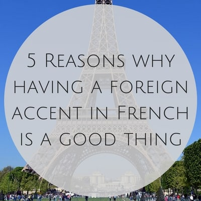 5 Reasons why having a foreign accent in French is a good thing
