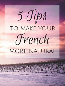 5 Tips that will make your French more natural