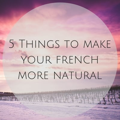 5 Tips to make your French more natural