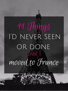 things I'd never seen or done until I moved to France