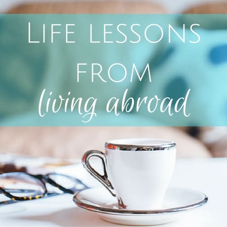 Life lessons from living abroad